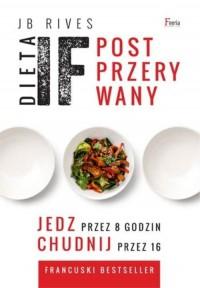 Dieta IF. Post przerywany. Jedz przez 8 godzin, chudnij przez 16 - okładka książki