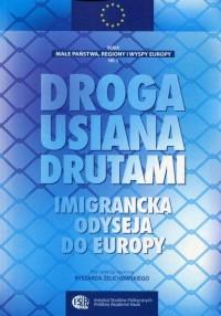 Droga usiana drutami – imigrancka odyseja do Europy. Seria: Małe państwa, regiony i wyspy Europy nr 3 - okładka książki