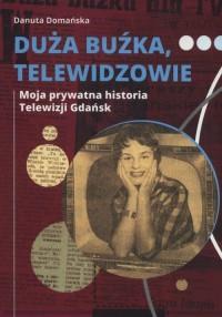 Duża buźka telewidzowie. Moja prywatna historia Telewizji Gdańsk - okładka książki