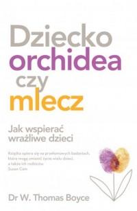 Dziecko orchidea. Jak wspierać wrażliwe dzieci - okładka książki