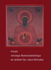 Freski Jerzego Nowosielskiego w cerkwi św Jana Klimaka - okładka książki