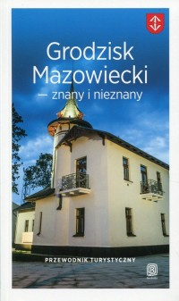 Grodzisk Mazowiecki - znany i nieznany. Przewodnik turystyczny - okładka książki