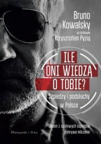 Ile oni wiedzą o Tobie? Szpiedzy i podsłuchy w Polsce - okładka książki