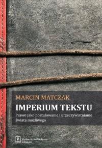 Imperium tekstu. Prawo jako postulowanie i urzeczywistnianie świata możliwego - okładka książki