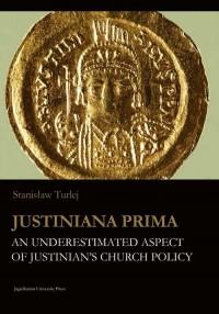 Justiniana Prima. An Underestimated Aspect of Justinian s Church Policy - okładka książki