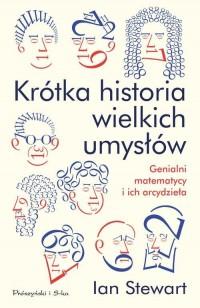 Krótka historia wielkich umysłów. Genialni matematycy i ich arcydzieła - okładka książki