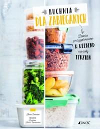 Kuchnia dla zabieganych. Dania przygotowane w weekend na cały tydzień - okładka książki