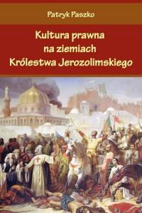 Kultura prawna na ziemiach Królestwa Jerozolimskiego - okładka książki