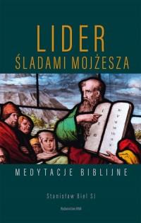 Lider Śladami Mojżesza. Medytacje biblijne - okładka książki