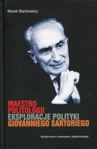 Maestro politologii. Eksploracje polityki Giovanniego Sartoriego - okładka książki