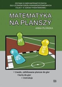 Matematyka na planszy. Zestaw 22 gier matematycznych dla uczniów szkół ponadpodstawowych i klas 7-8 szkoły podstawowej - okładka podręcznika