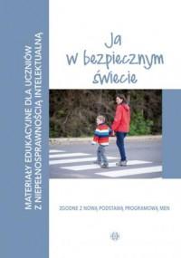Materiały edukacyjne dla uczniów z niepełnosprawnością intelektualną Ja w bezpiecznym świecie - okładka książki