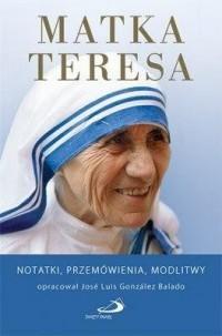 Matka Teresa. Notatki, przemówienia, modlitwy - okładka książki