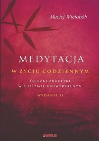 Medytacja w życiu codziennym. Ścieżki praktyki w sufizmie uniwersalnym - okładka książki