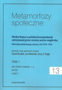 Metamorfozy społeczne 13. Wielka Wojna w polskiej korespondencji zatrzymanej. przez cenzurę austro-węgierską. Tom 1, cz. 1 - okładka książki
