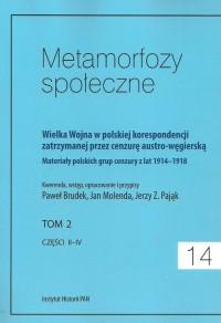 Metamorfozy społeczne 14. Wielka Wojna w polskiej korespondencji zatrzymanej. przez cenzurę austro-węgierską. Tom 2, cz. 2-4 - okładka książki