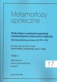Metamorfozy społeczne 17. Wielka Wojna w polskiej korespondencji zatrzymanej. przez cenzurę austro-węgierską. Tom 5 - okładka książki