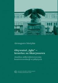 Obywatel Igła – krawiec ze Skaryszewa. Analiza mikrohistoryczna rewolucji wyklętych - okładka książki