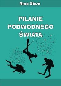Pilanie podwodnego świata - okładka książki