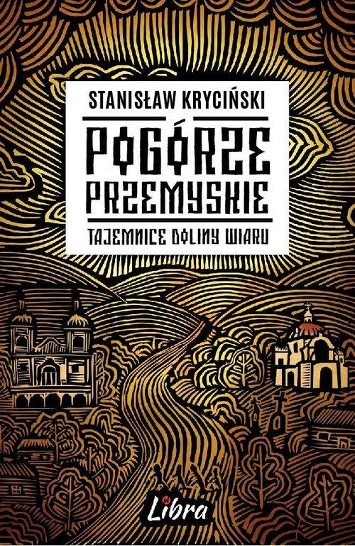 Pogórze Przemyskie. Tajemnice doliny - okładka książki