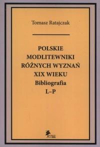 Polskie modlitewniki różnych wyznań XIX wieku. Bibliografia L-P - okładka książki