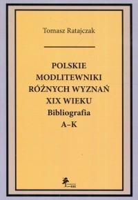 Polskie modlitewniki różnych wyznań XIX wieku. Bibliografia A–K - okładka książki
