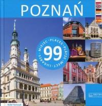 Poznań 99 miejsc. 99 Places / 99 Plätze / 99 Mest / 99 Lugares - okładka książki