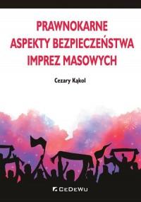 Prawnokarne aspekty bezpieczeństwa imprez masowych - okładka książki