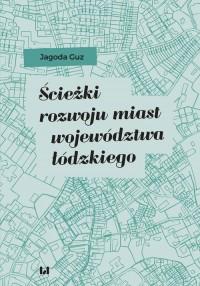 Ścieżki rozwoju miast województwa łódzkiego - okładka książki