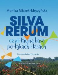 Silva rerum czyli łacina hasa po łąkach i lasach - okładka książki