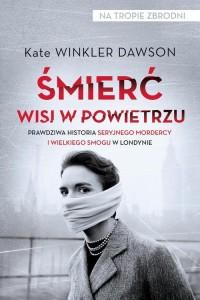 Śmierć wisi w powietrzu. Prawdziwa historia seryjnego mordercy i wielkiego smogu w Londynie - okładka książki