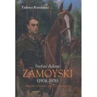 Stefan Adam Zamoyski (1904-1976). Ziemianin, żołnierz, działacz emigracyjny - okładka książki