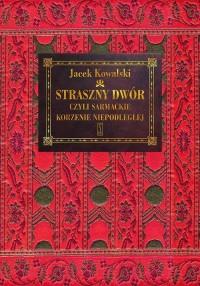 Straszny Dwór czyli sarmackie korzenie Niepodległej - okładka książki