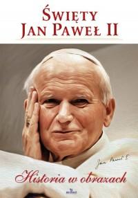 Święty Jan Paweł II. Historia w - okładka książki