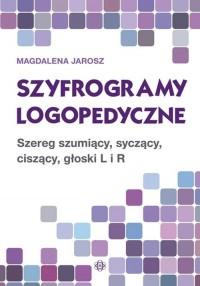 Szyfrogramy logopedyczne. Szereg szumiący, syczący, ciszący, głoski L i R - okładka książki