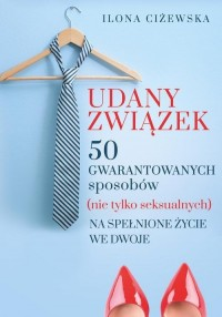 Udany związek. 50 gwarantowanych sposobów (nie tylko seksualnych) na spełnione życie we dwoje - okładka książki