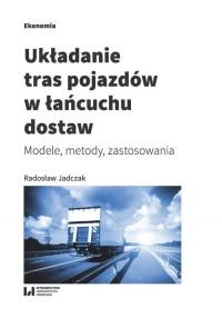 Układanie tras pojazdów w łańcuchu dostaw. Modele, metody, zastosowania - okładka książki