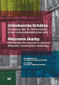 Unbekannte Schätze / Nieznane skarby. Germanica des 16. Jahrhunderts in der Universitätsbibliothek Łódź / Germanika XVI-wieczne w zbiorach - okładka książki