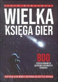 Wielka księga gier. 800 niepublikowanych wcześniej kolorowych fotografii - okładka książki