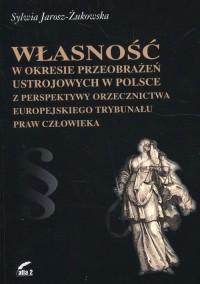 Własność w okresie przeobrażeń ustrojowych w Polsce z perspektywy orzecznictwa Europejskiego Trybunału Praw Człowieka - okładka książki