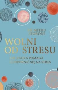 Wolni od stresu. Jak nauka pomaga uodpornić się na stres - okładka książki