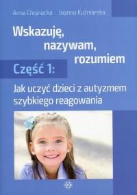 Wskazuję, nazywam, rozumiem cz. 1. Jak uczyć dzieci z autyzmem szybkiego reagowania - okładka książki