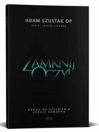 Zamknij oczy - książka - o. Adam Szustak OP - okładka książki