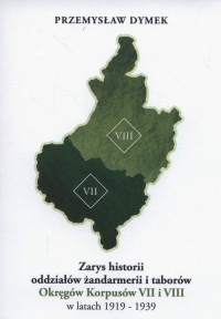 Zarys historii oddziałów żandarmerii i taborów Okręgów Korpusów VII i VIII w latach 1919-1939 - okładka książki