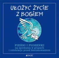 Ułożyć życie z Bogiem. Pieśni i piosenki na spotkania w grupach i celebracje przed bierzmowaniem (CD mp3) - okładka książki
