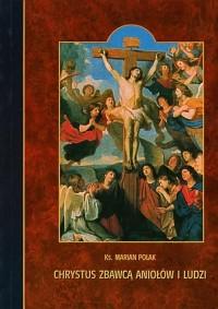 Chrystus zbawcą aniołów i ludzi - okładka książki