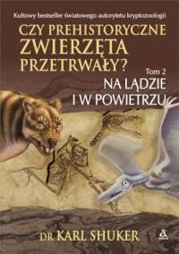 Czy prehistoryczne zwierzęta przetrwały? Tom 2. Na lądzie i w powietrzu - okładka książki