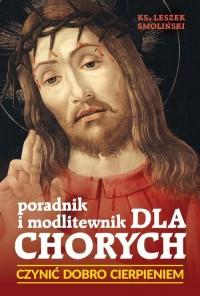 Czynić dobro cierpieniem, Poradnik i modlitewnik dla chorych - okładka książki