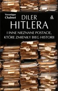 Diler Hitlera i inne nieznane postacie które zmieniły bieg historii - okładka książki