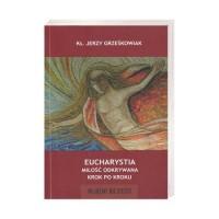 Eucharystia. Miłość odkrywana krok po kroku - okładka książki
